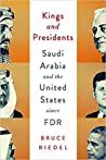 Kings and Presidents: Inside the Special Relationship Between Saudi Arabia and America Since FDR
