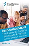 Auto Enrolment: The Essential Guide to Workplace Pensions for Small & Medium Businesses
