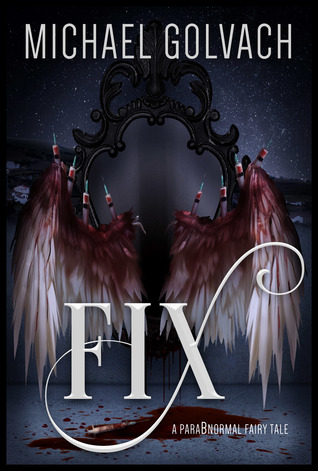 fiX- A ParaBnormal Fairy Tale by Michael Golvach