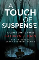A Touch of Suspense (Volumes One to Three of The KT Morgan Short Suspense Series)