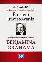 Einstein inwestowania. Życie i ponadczasowa mądrość finansowa Benjamina Grahama