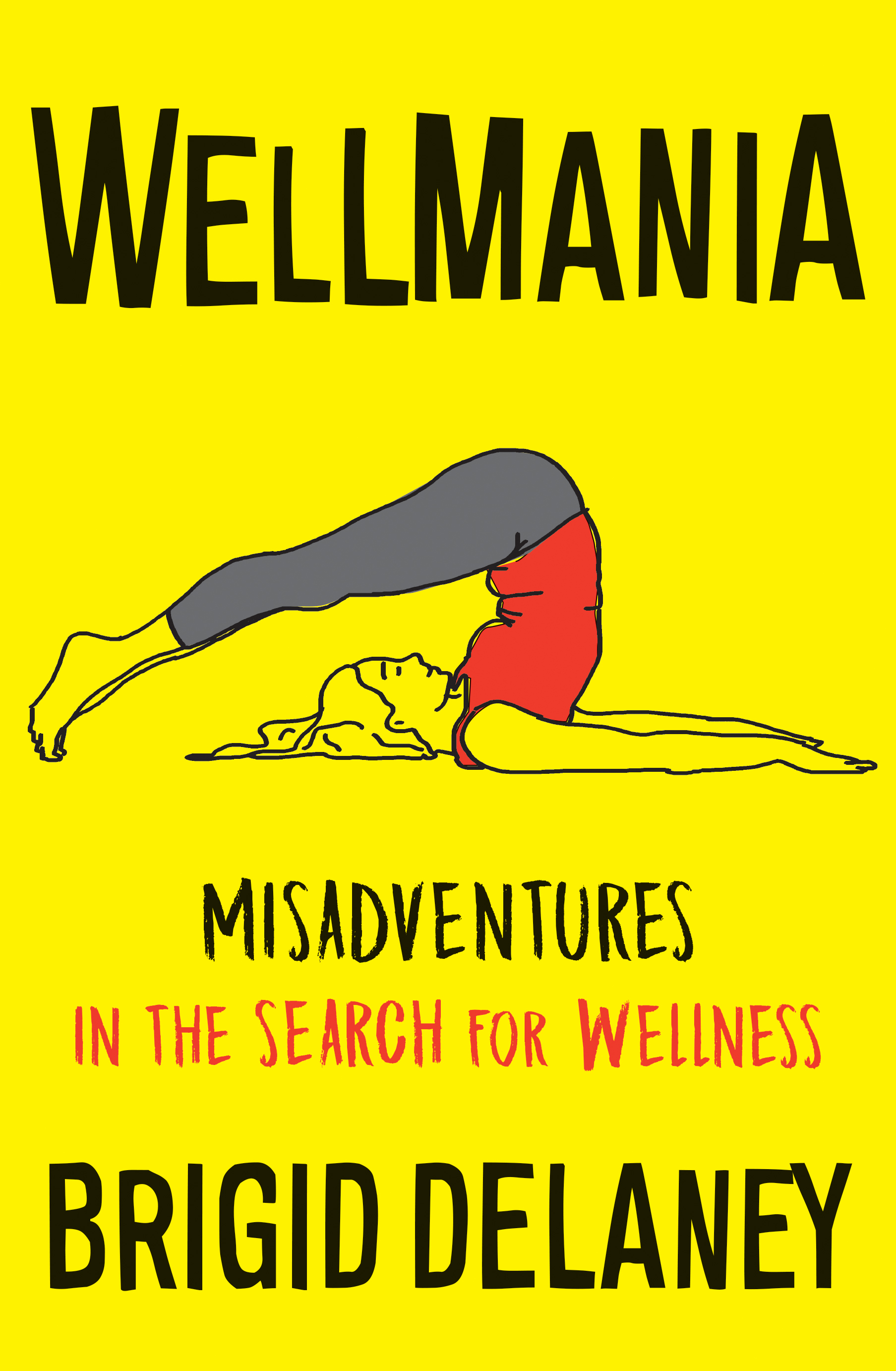 Wellmania Misadventures in the Search for Wellness
