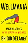 Wellmania: Misadventures in the Search for Wellness
