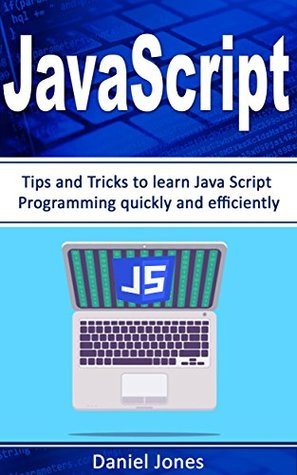 JavaScript: Tips and Tricks to learn JavaScript Programming quickly and efficiently( JavaScript Programming, Java, Activate Your Web Pages, Programming Book-2)