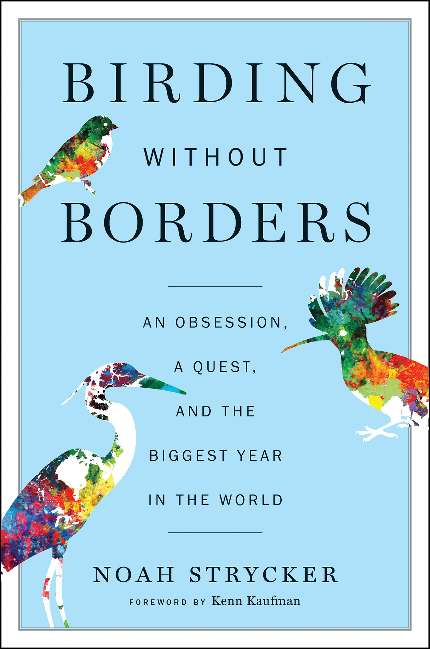 Birding Without Borders An Obsession, a Quest, and the Biggest Year in the World