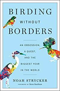 Birding Without Borders: An Obsession, a Quest, and the Biggest Year in the World