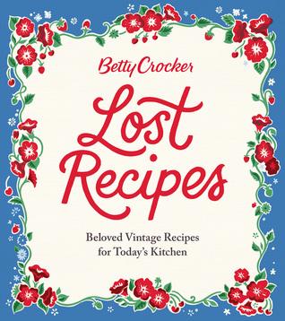 Betty Crocker Lost Recipes by Betty Crocker
