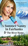 A Summer Nanny in Fairbanks & The River Home (Women's Adventure in Alaska #2-#2.5)