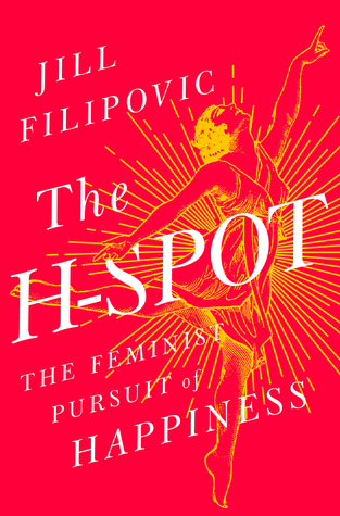 The H-Spot: The Feminist Pursuit of Happiness
