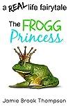 The Frogg Princess: a REAL life fairy tale (A Silver Creek Novella Series Book 3)