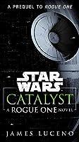 Catalyst: A Rogue One Novel (Star Wars)