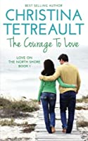 The Courage To Love (Love On The North Shore) (Volume 1)
