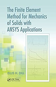 The Finite Element Method for Mechanics of Solids with ANSYS Applications (Advances in Engineering Series)