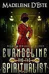 Evangeline and the Spiritualist (The Antics of Evangeline, #3)