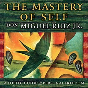 The Mastery of Self by Miguel Ruiz Jr.