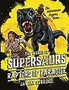 Raptors of Paradise (Supersaurs #1)