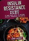 Insulin Resistance Diet: Reverse Insulin Resistance Naturally (Louis Laurent Cookbooks Book 6)