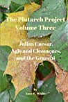 The Plutarch Project, Volume Three: Julius Caesar, Agis and Cleomenes, and the Gracchi