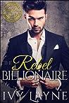 The Rebel Billionaire  (Scandals of the Bad Boy Billionaires, #5)