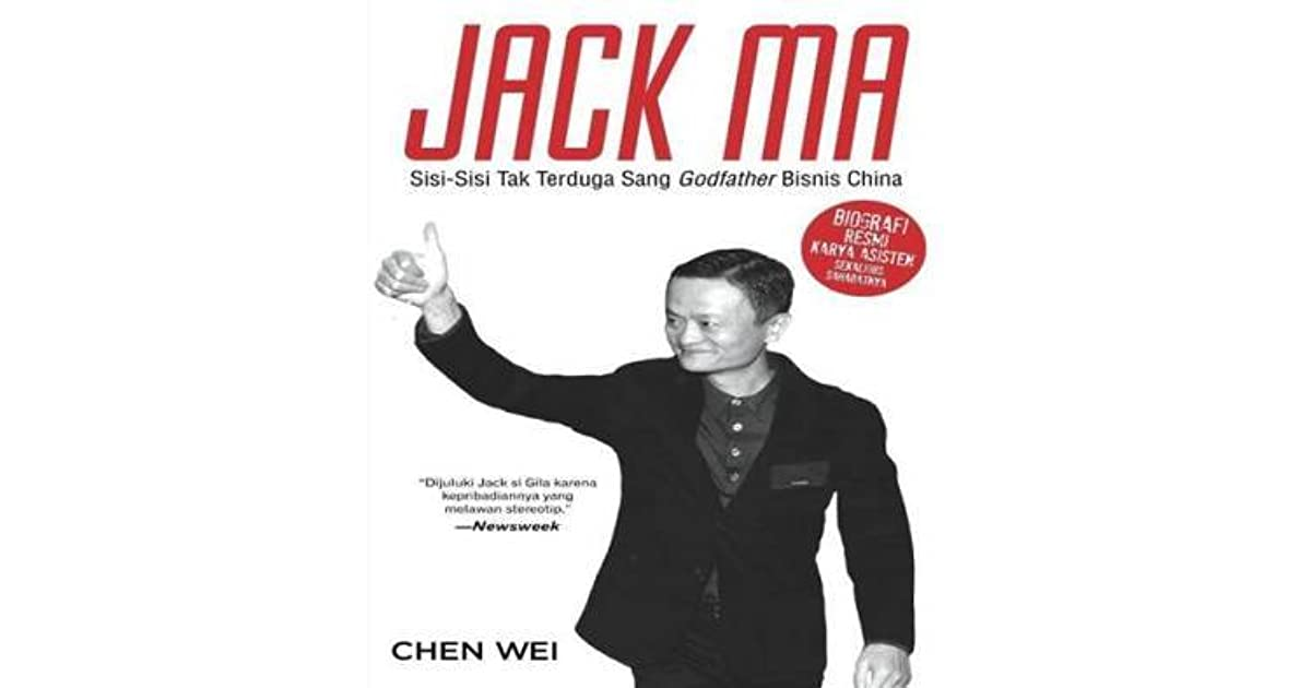 Jack Ma Sisi Sisi Tak Terduga Sang Godfather Bisnis China By Chen Wei