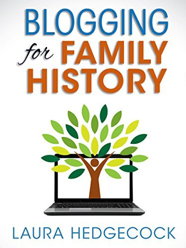 Blogging for Family History: How to Launch a Blog and Make It Successful  by  Laura Hedgecock