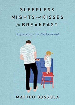 Sleepless Nights and Kisses for Breakfast: Reflections on Fatherhood