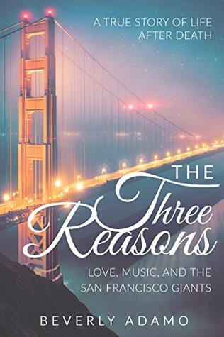 The Three Reasons - Love, Music, and the San Francisco Giants: A True Story of Life After Death