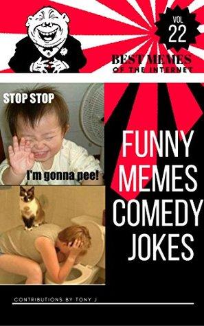 Funny Memes Comedy Jokes vol.22: Best Memes,Memes Books,Funny Memes, Funny Jokes, Funny Books, Comedy,Enjoy,Comedy Hilarious Enjoy Pictures