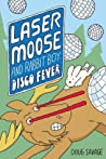 Laser Moose and Rabbit Boy: Disco Fever (Laser Moose and Rabbit Boy, #2)