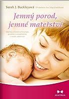 Jemný porod, jemné mateřství: Lékařský průvodce přirozeným porodem a rozhodováním v raném rodičovství