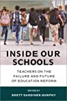 Inside Our Schools: Teachers on the Failure and Future of Education Reform