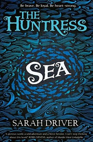 Sea (The Huntress Trilogy #1) by Sarah Driver