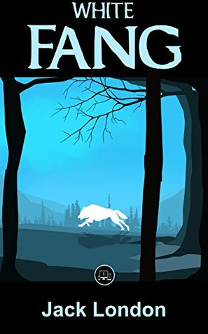 White Fang: FREE The Call Of The Wild By Jack London, 100% Formatted, Illustrated - JBS Classics (100 Greatest Novels of All Time Book 81)