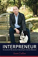 INTERPRENEUR: The Secrets of my Journey to becoming an Internet Millionaire