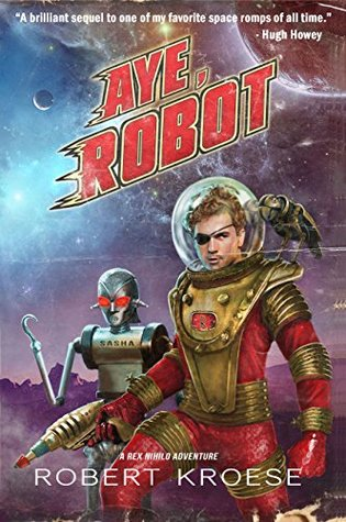 Aye, Robot by Robert Kroese