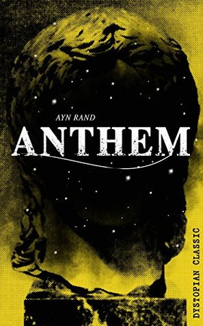 ANTHEM (Dystopian Classic): A Chilling Saga of Barbarity of a Totalitarian State in the Name of Reason and Progress