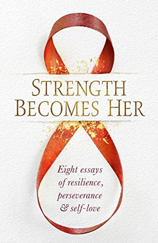 strength becomes her eight essays of resilience perseverance  strength becomes her eight essays of resilience perseverance  self love  by erin gallagher