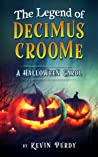 The Legend of Decimus Croome by Kevin  Purdy