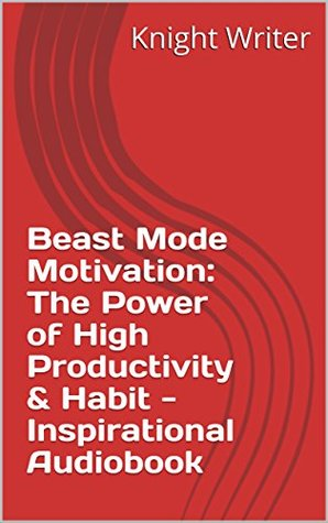 Beast Mode Motivation: The Power of High Productivity & Habit - Inspirational Audiobook