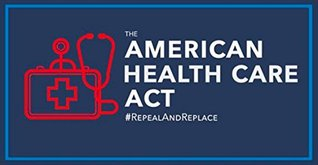 Introducing the American Health Care Act: Budget Reconciliation Legislative Recommendations Relating to Repeal and Replace of the Patient Protection and Affordable Care Act - 6 March 2017