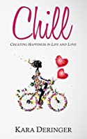 Chill: Creating Happiness in Life and Love