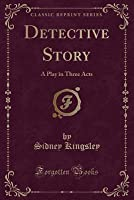 Detective Story: A Play in Three Acts (Classic Reprint)