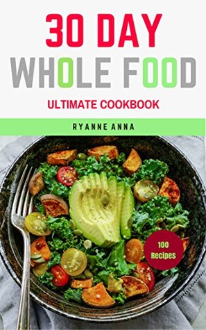 Whole Food: The 30 day Whole Food Ultimate Cookbook 100recipes (Whole Food Diet, Whole Food Cookbook,Whole Food Recipes, Clean Eating, Paleo, Ketogenic)