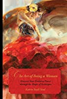 The Art of Being a Woman. Discover Your Feminine Power through the Magic of Archetypes.