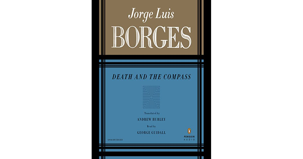 a summary of death and the compass by jorge luis borges 1 death and the compass  to mandie molina vedia  of the many problems which exercised the daring perspicacity of lonnrot none was so strange - so harshly strange, we may say - as the staggered series of bloody acts.