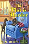 The Plot Is Murder by V.M. Burns