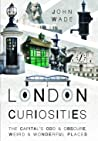 London Curiosities: The Capital's Odd & Obscure, Weird and Wonderful Places