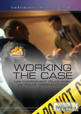 Working the Case Law Enforcement, Police Work, and Police Organizations