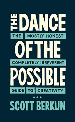 The Dance of the Possible by Scott Berkun