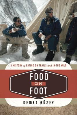 Food on Foot: A History of Eating on Trails and in the Wild